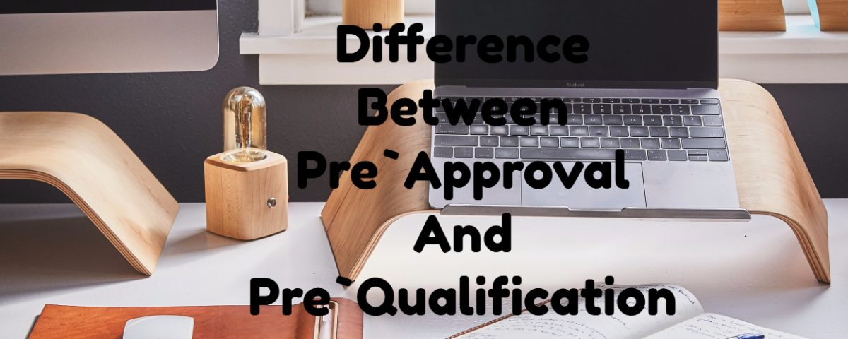 Difference Between Pre-Approval Versus Pre-Qualification