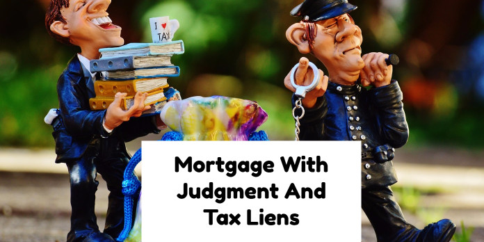 Mortgage With Judgment And Tax Liens
