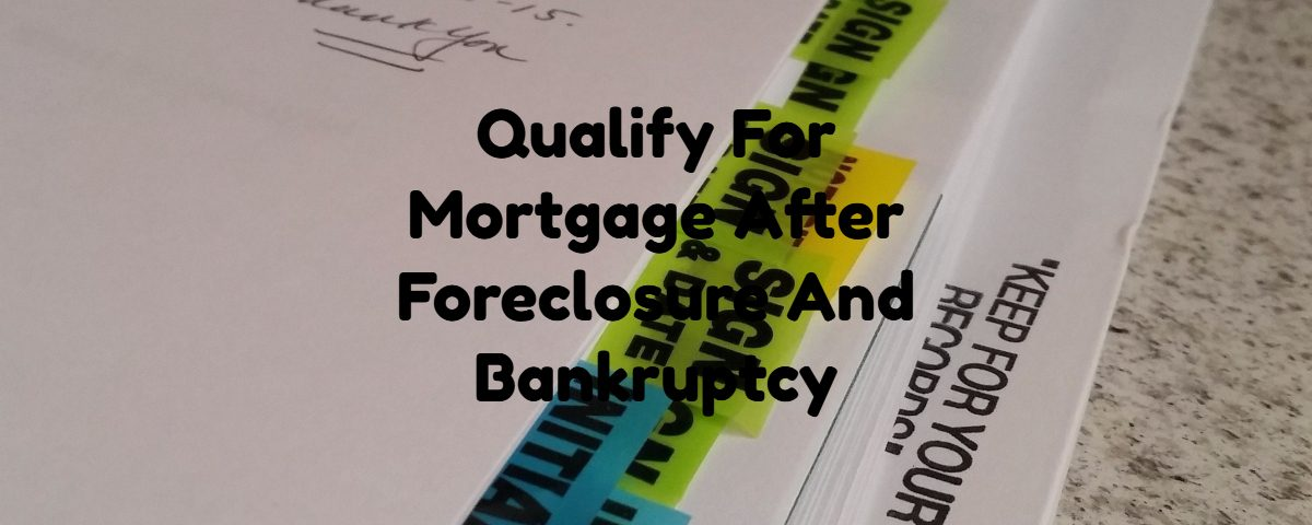 Qualify For Mortgage After Foreclosure And Bankruptcy With NON-QM Loans