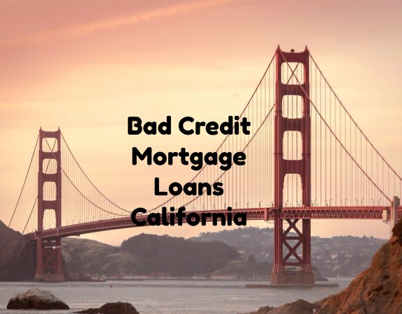 Bad Credit Mortgage Loans California