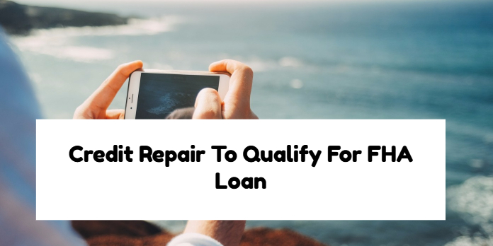Credit Repair To Qualify For FHA Loan