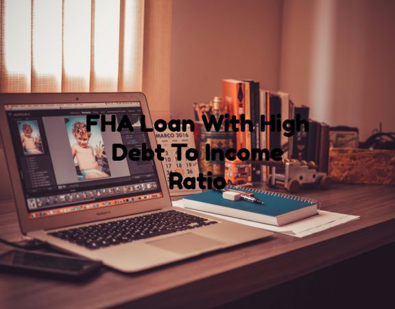 FHA Loan With High Debt To Income Ratios