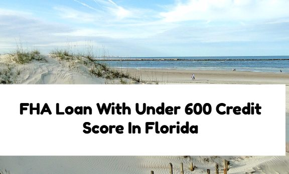 FHA Loan With Under 600 Credit Score In Florida