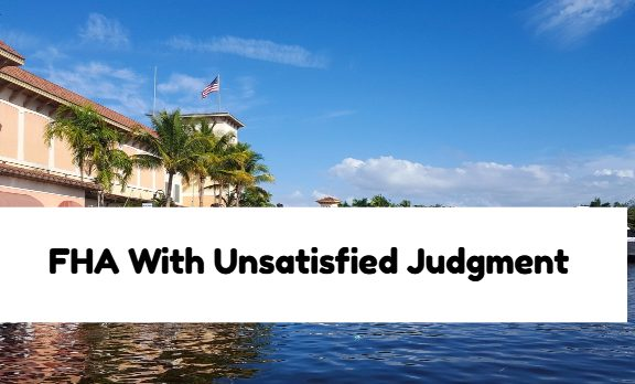 FHA Loan With Unsatisfied Judgment
