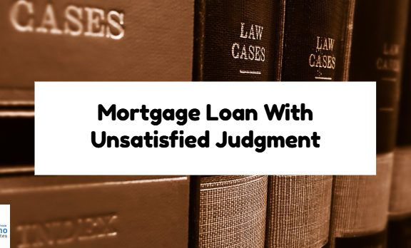 Mortgage Loan With Unsatisfied Judgment