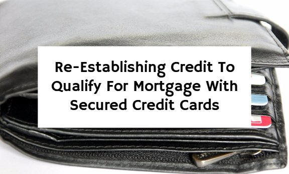Re-Establishing Credit To Qualify For Mortgage