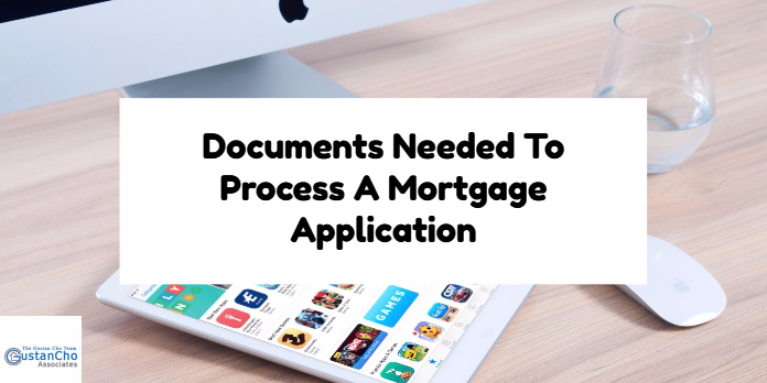 Documents Needed To Process A Mortgage Application