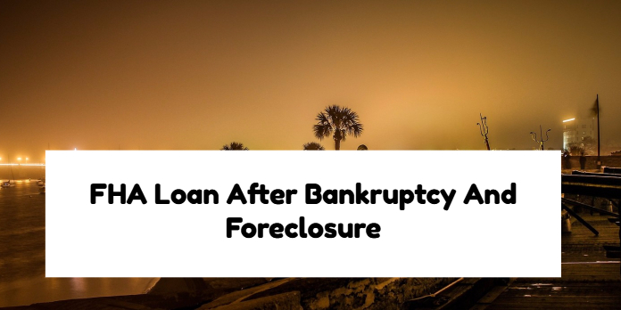 FHA Loan After Bankruptcy And Foreclosure