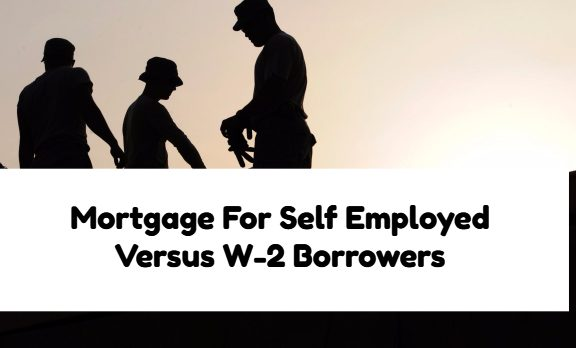 Mortgage For Self Employed Versus W-2 Borrowers