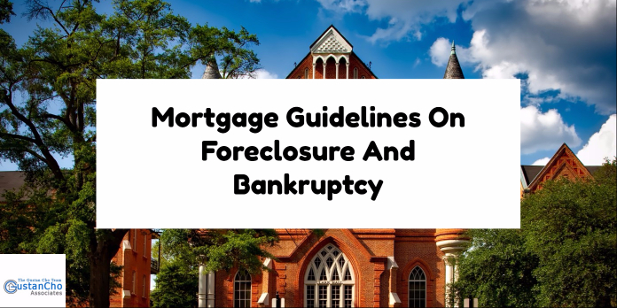 Mortgage Guidelines On Foreclosure And Bankruptcy