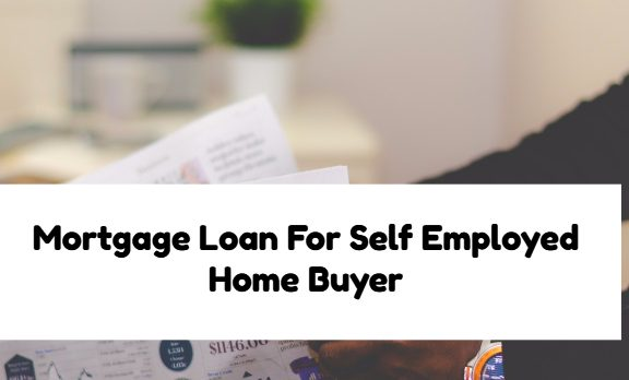 Mortgage Loan For Self Employed Home Buyer
