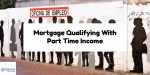 Mortgage Qualifying With Part Time Income And Overtime Income