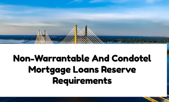 Non-Warrantable And Condotel Mortgage Loans Reserve Requirements