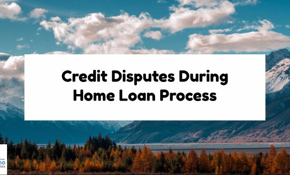 Credit Disputes During Home Loan Process