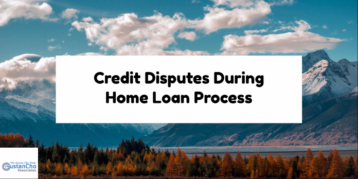 Credit Disputes During Home Loan Process