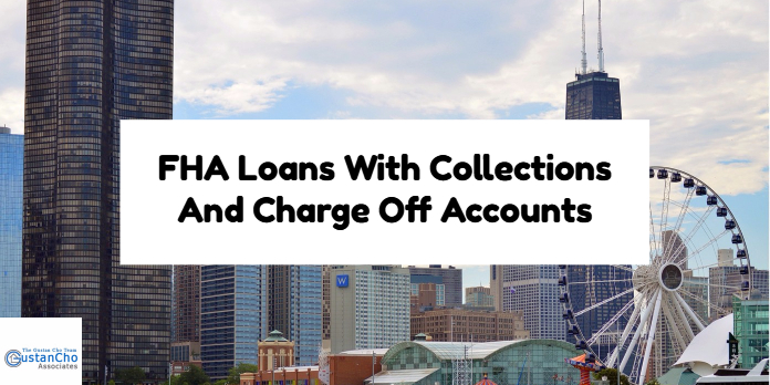 FHA Loans With Collections And Charge Off Accounts