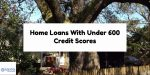 Home Loans With Under 600 Credit Scores With No Overlays