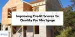 Tips On Improving Credit Scores To Qualify For Mortgage