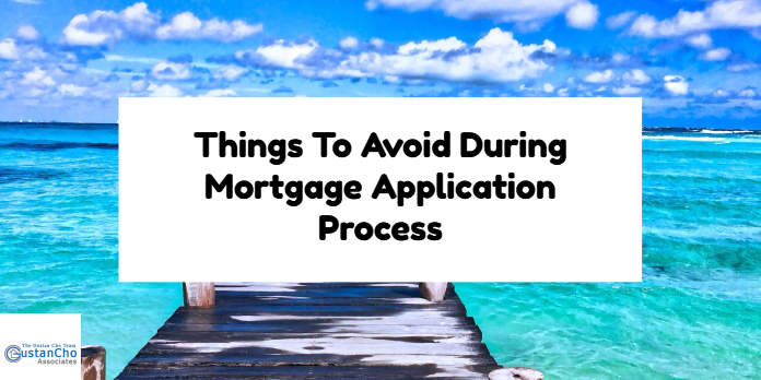 Things To Avoid In The Mortgage Application Process