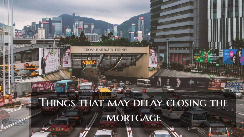 Things that may delay closing the mortgage