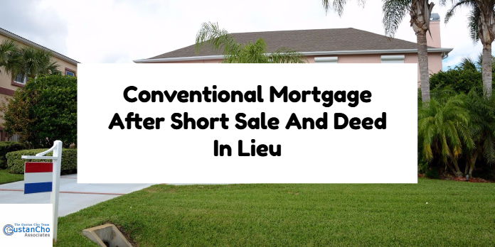 Conventional Mortgage After Short Sale And Deed In Lieu