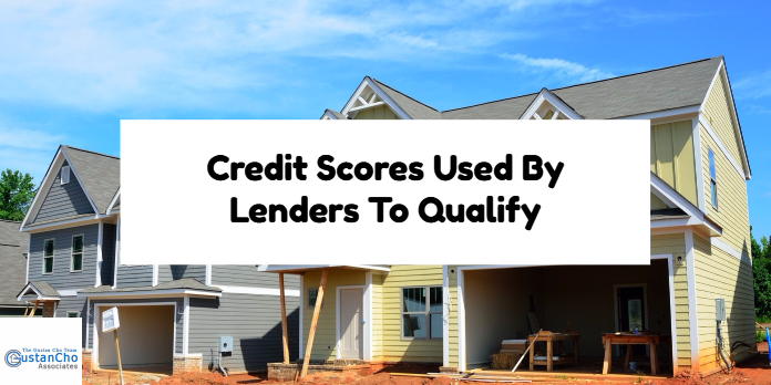 Credit Scores Used By Lenders To Qualify