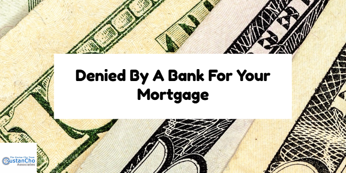 Denied By A Bank For Your Mortgage