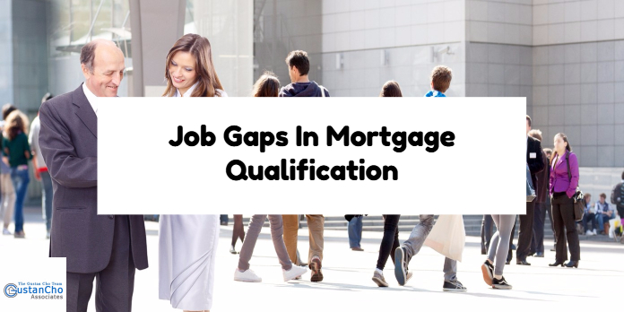 How Lenders View Job Gaps In Mortgage Qualification