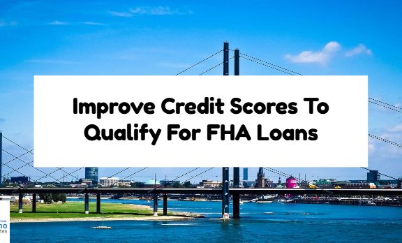 How To Improve Credit Scores To Qualify For FHA Loans