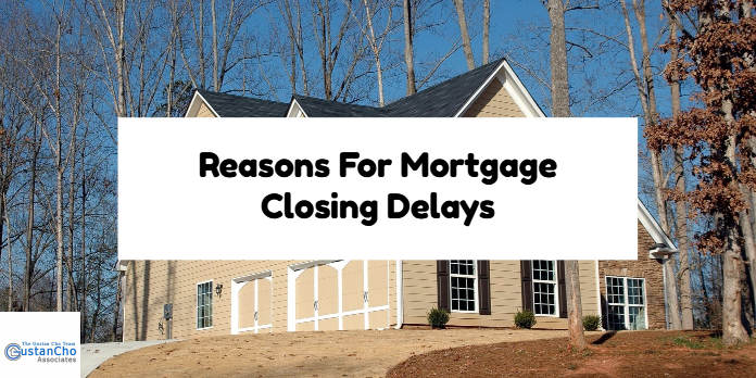Reasons For Mortgage Closing Delays