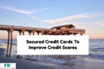 Improve Credit Scores With Secured Credit Cards To Qualify For Mortgage