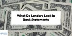 What Do Lenders Look In Bank Statements In Mortgage Process
