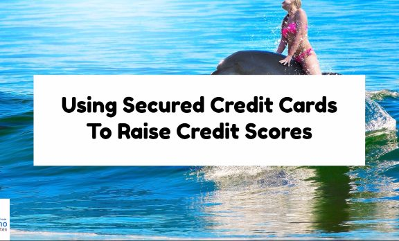 Using Secured Credit Cards To Raise Credit Scores