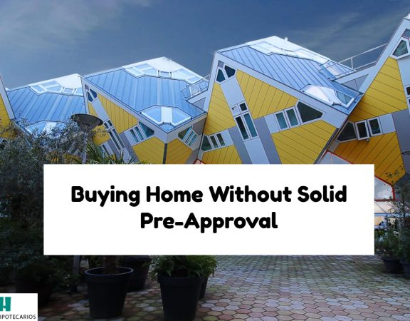 Buying Home Without Solid Pre-Approval