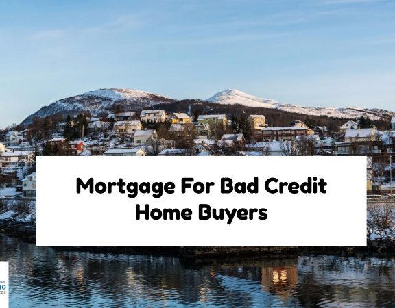 Mortgage For Bad Credit Home Buyers