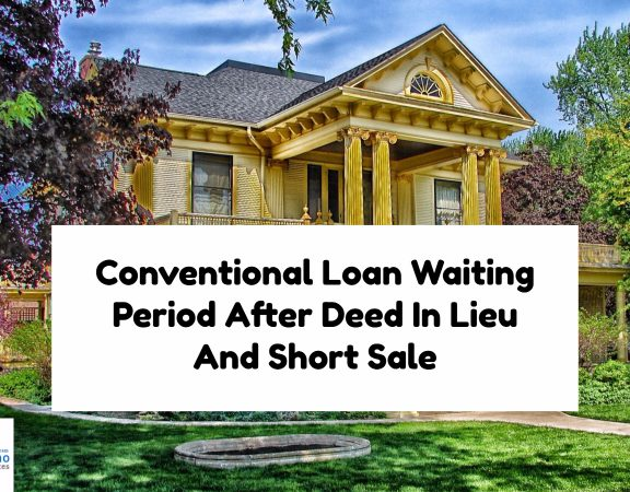 Conventional Loan Waiting Period After Deed In Lieu And Short Sale