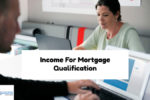 Types Of Qualified Income For Mortgage Loan Qualification