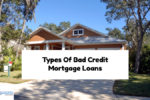 Types Of Bad Credit Mortgage Loans & Qualification Requirements