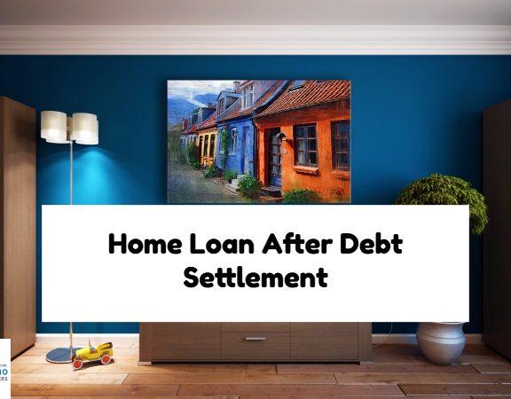 Home Loan After Debt Settlement