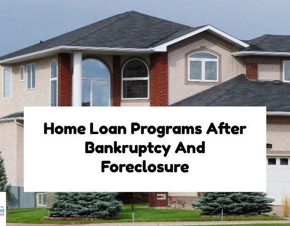Home Loan Programs After Bankruptcy And Foreclosure