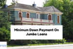 Minimum Down Payment On Jumbo Loans On Home Purchases
