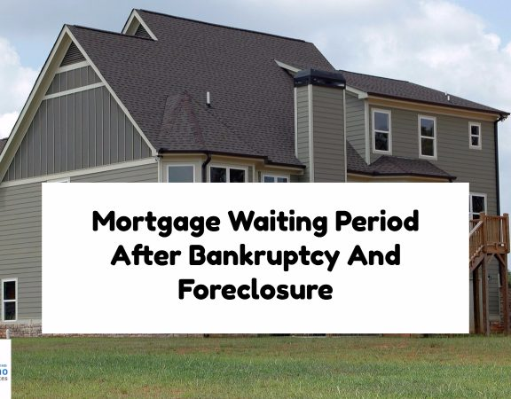 Mortgage Waiting Period After Bankruptcy And Foreclosure