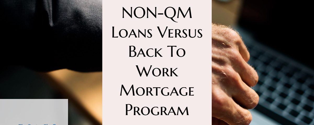 NON-QM Loans Versus Back to Work Mortgage Loan Program