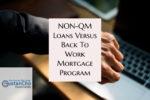NON-QM Loans Versus Back to Work Mortgage Loan Program