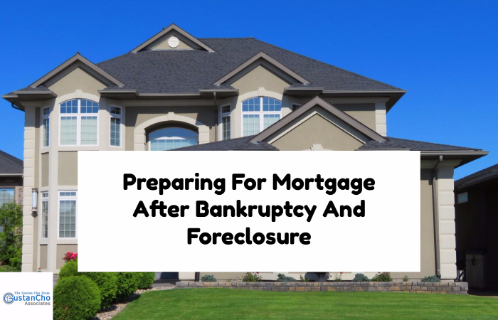 Preparing For Mortgage After Bankruptcy And Foreclosure