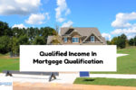 How Do Underwriters Calculate Qualified Income In Mortgage Qualification