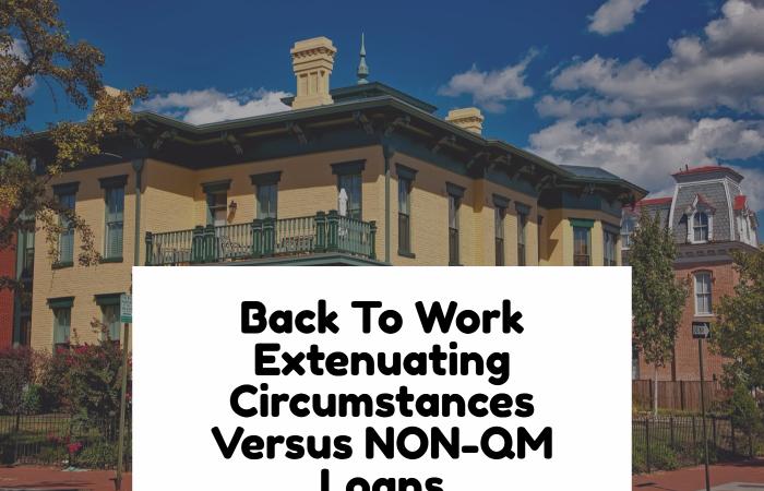 Back To Work Extenuating Circumstances Versus NON-QM Loans