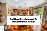 Do I Need Pre-Approval To Make Offer And Proceed With Mortgage?