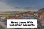 Qualifying For Home Loan With Collection Accounts