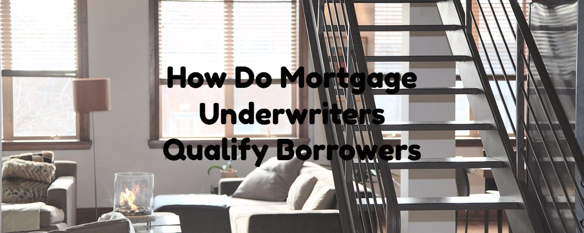 How Do Mortgage Underwriters Qualify Borrowers
